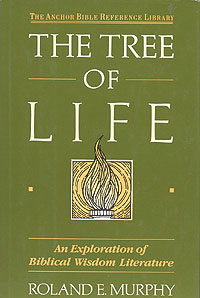 The Tree of Life: An Exploration of Biblical Wisdom Literature, Murphy, Roland E.