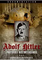Adolf Hitler - Protokoll des Untergangs
