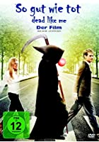 So gut wie tot - Dead like me - Der Film