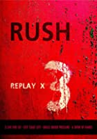 Rush - Replay X3