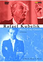 Rafael Kubelik - Music is my Country - A Portrait
