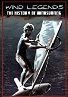 Wind Legends - The History of Windsurfing