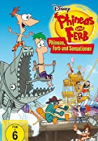 Phineas und Ferb - Phineas, Ferb und Sensationen