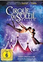 Cirque du Soleil - Traumwelten