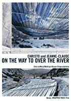 Christo &amp; Jeanne-Claude: On The Way To Over The River