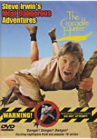 The Crocodile Hunter - Steve Irwin's Most Dangerous Adventures