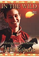 In The Wild - Mongolian Horsemen With Julia Roberts