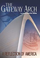 The Gateway Arch - A Reflection Of America