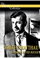 The Hollywood Collection - Walter Matthau - Diamond In The Rough