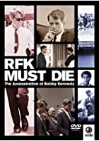 RFK Must Die - The Assassination Of Bobby Kennedy