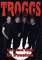 The Troggs - Live And Wild In Preston