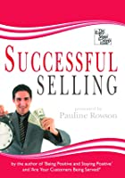 Successful Selling - The Easy Step By Step Guide