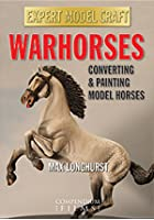 Warhorses - Converting And Painting Model Horses