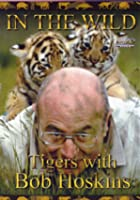 In The Wild - Tigers With Bob Hoskins