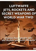 Luftwaffe Rockets, Jets And Secret Missiles Of The Second World War
