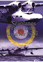 Seaplanes And Flying Boats Of The Royal Air Force