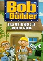 Bob The Builder - Roley And The Rock Star And Other Stories