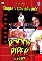 Born To Controversy - The Roddy Piper Story
