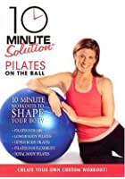 10 Minute Solution - Pilates On The Ball