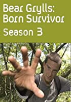 Bear Grylls - Born Survivor - Season 3