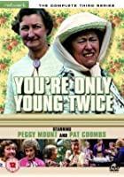 You&#39;re Only Young Twice - Series 3 - Complete