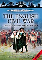 The English Civil War - The Shadow of The Scaffold