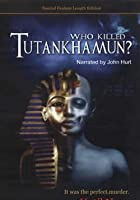 Who Killed Tutankhamun?