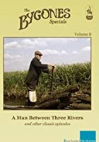 Bygones Specials Volume 8 - A Man Between Three Rivers and other episodes