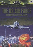 The US Air Force - Destruction From Above