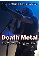 Death Metal - Are We Watching You Die?