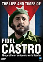 The Life And Time Of Fidel Castro