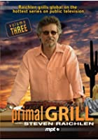 Primal Grill with Steven Raichlen - Volume 3