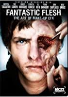 Fantastic Flesh - The Art of Make-Up EFX
