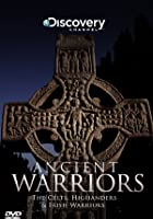 Ancient Warriors - The Celts, Highlanders And Irish Warriors