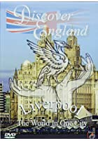 Discover England - Liverpool: The World In One City