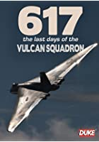 617 - The Last Days Of The Vulcan Squadron