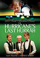 The Hurricane's Last Hurrah - Higgins v Hendry Irish Masters Final 1989