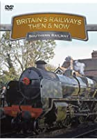 Britain's Railways - Then And Now - Southern Railways