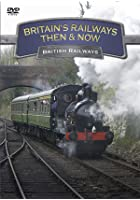 Britain's Railways - Then And Now - British Railway