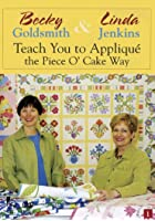 Becky Goldsmith And Linda Jenkins Teach You To Applique The Piece Of Cake Way