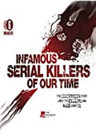Infamous Serial Killers Of Our Time