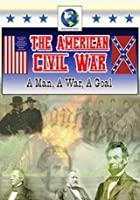 The American Civil War - A Man, A War, A Goal