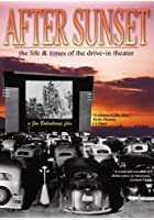 After Sunset - The Life and Times Of The Drive-In Theatre