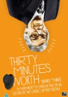 Thirty Minutes Worth - Series 3 - Complete