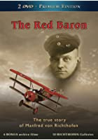 The Red Baron - The True Story Of Manfred Richthofen