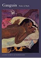 Gauguin - Maker of Myth