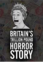 Britain's Trillion Pound Horror Story