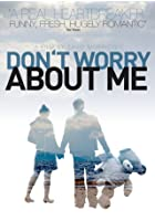 Don&#39;t Worry About Me
