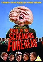 The Trail Of The Screaming Forehead