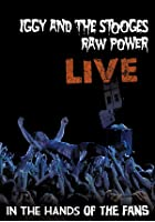 Iggy And The Stooges - Raw Power Live - In The Hands Of The Fans